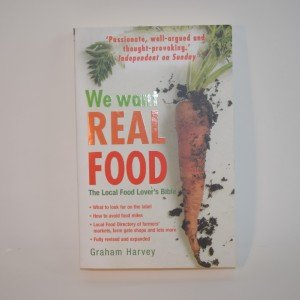 """""""We Want Real Food"""" by Graham Harvey"""